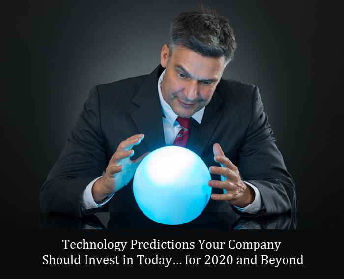 TechnologyPredictionsYourCompanyShouldInvestintodayfor2020andBeyond.jpg