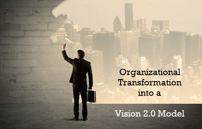 Organizational Transformation into a Vision 2.0 Model