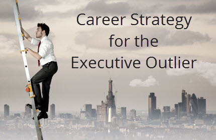 Developing a Career Strategy for the Executive Outlier