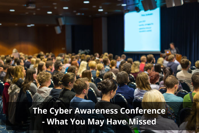 The Cyber Awareness Conference - What You May Have Missed